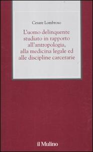 L' uomo delinquente studiato in rapporto all'antropologia, alla medicina legale ed alle discipline carcerarie - Cesare Lombroso - copertina