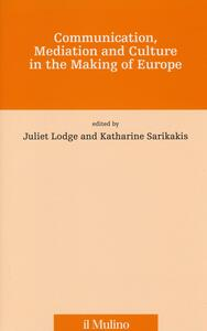 Communication, mediation and culture in the making of Europe - copertina