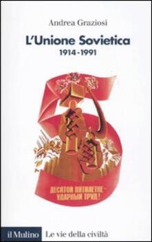 L' Unione Sovietica 1914-1991 - Andrea Graziosi - copertina