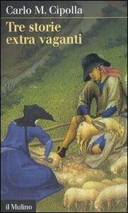 Foto Cover di Tre storie extra vaganti, Libro di Carlo M. Cipolla, edito da Il Mulino