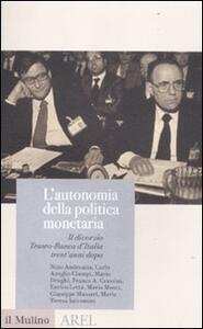 L' autonomia della politica monetaria. Il divorzio Tesoro-Banca d'Italia trent'anni dopo - Ciampi - copertina