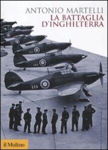 Foto Cover di La battaglia d'Inghilterra, Libro di Antonio Martelli, edito da Il Mulino