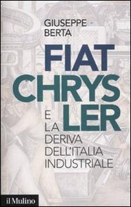 Fiat-Chrysler e la deriva dell'Italia industriale - Giuseppe Berta - copertina