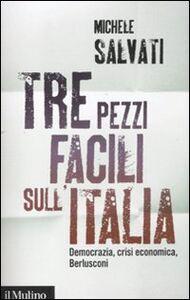 Libro Tre pezzi facili sull'Italia. Democrazia, crisi economica, Berlusconi Michele Salvati