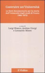 Costruire un'Università. Le fonti documentarie per la storia dell'Università degli studi di Trento (1962-1972) - copertina