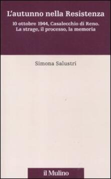 L' autunno nella Resistenza. 10 ottobre 1944, Casalecchio di Reno. La strage, il processo, la memoria - Simona Salustri - copertina