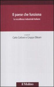Foto Cover di Il paese che funziona. Le eccellenze industriali italiane, Libro di  edito da Il Mulino