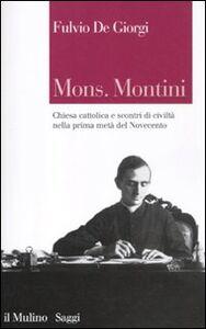 Libro Mons. Montini. Chiesa cattolica e scontri di civiltà nella prima metà del Novecento Fulvio De Giorgi