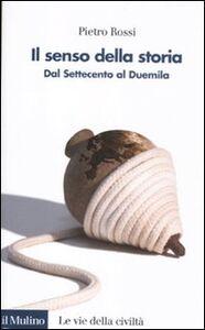 Libro Il senso della storia. Dal Settecento al Duemila Pietro Rossi