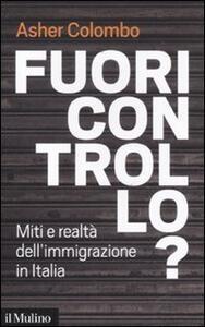 Fuori controllo? Miti e realtà dell'immigrazione in Italia - Asher Colombo - copertina
