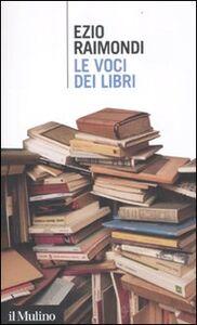 Foto Cover di Le voci dei libri, Libro di Ezio Raimondi, edito da Il Mulino