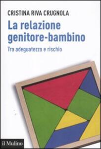 La relazione genitore-bambino tra adeguatezza e rischio - Cristina Riva Crugnola - copertina