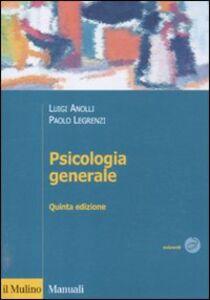 Foto Cover di Psicologia generale, Libro di Luigi Anolli,Paolo Legrenzi, edito da Il Mulino