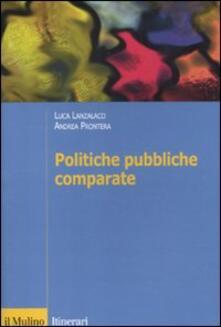 Politiche pubbliche comparate. Metodi, teorie, ricerche - Luca Lanzalaco,Andrea Prontera - copertina