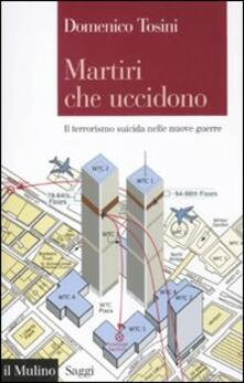 Martiri che uccidono. Il terrorismo suicida nelle nuove guerre - Domenico Tosini - copertina