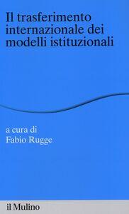 Libro Il trasferimento internazionale dei modelli istituzionali
