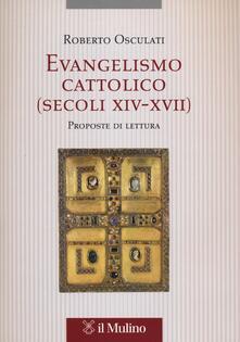 Evangelismo cattolico (secoli XIV-XVII). Proposte di lettura - Roberto Osculati - copertina