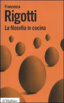 La filosofia in cucina. Piccola critica della ragion culinaria - Francesca Rigotti - copertina