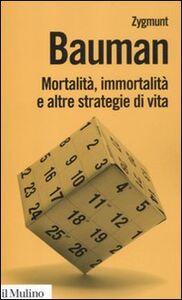 Foto Cover di Mortalità, immortalità e altre strategie di vita, Libro di Zygmunt Bauman, edito da Il Mulino