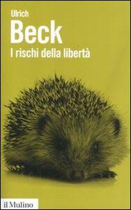 Libro I rischi della libertà. L'individuo nell'epoca della globalizzazione Ulrich Beck