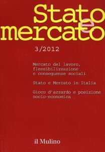 Stato e mercato. Quadrimestrale di analisi dei meccanismi e delle istituzioni sociali, politiche ed economiche (2012). Vol. 3 - copertina
