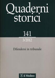 Foto Cover di Quaderni storici (2012). Vol. 3: Difendersi in tribunale., Libro di  edito da Il Mulino