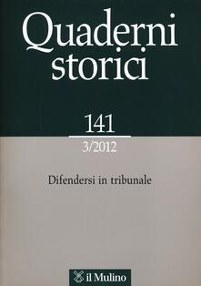 Quaderni storici (2012). Vol. 3: Difendersi in tribunale..pdf