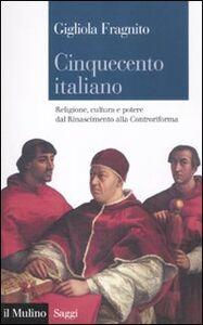 Libro Cinquecento italiano. Religione, cultura e potere dal Rinascimento alla Controriforma Gigliola Fragnito