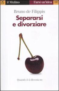 Foto Cover di Separarsi e divorziare. Quando il sì diventa no, Libro di Bruno De Filippis, edito da Il Mulino