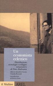 Un economista eclettico. Distribuzione, tecnologie e sviluppo nel pensiero di Nino Andreatta - Alberto Quadrio Curzio,Claudia Rotondi - copertina