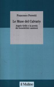 Libro Le muse del Calvario. Angelo Grillo e la poesia dei benedettini cassinesi Francesco Ferretti