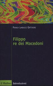 Foto Cover di Filippo re dei Macedoni, Libro di Franca Landucci Gattinoni, edito da Il Mulino
