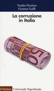 La corruzione in Italia. Un'analisi economica - Nadia Fiorino,Emma Galli - copertina