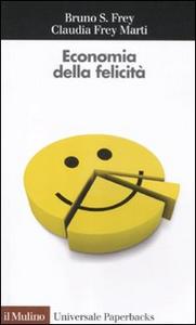 Libro Economia della felicità Bruno S. Frey , Claudia Frey Marti