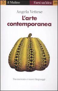 Foto Cover di L' arte contemporanea. Tra mercato e nuovi linguaggi, Libro di Angela Vettese, edito da Il Mulino