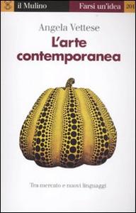 Libro L' arte contemporanea. Tra mercato e nuovi linguaggi Angela Vettese