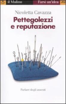 Pettegolezzi e reputazione. Parlare degli assenti.pdf