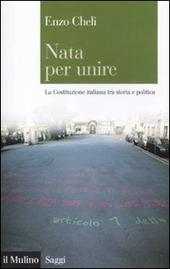 Nata per unire. La Costituzione italiana tra storia e politica