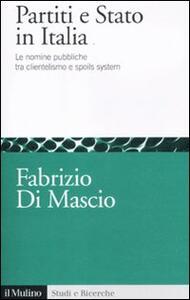 Partiti e Stato in Italia. Le nomine pubbliche tra clientelismo e spoils system - Fabrizio Di Mascio - copertina