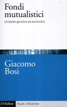 I fondi mutualistici. Un'analisi giuridica ed economica - Giacomo Bosi - copertina