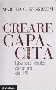 Creare capacità. Liberarsi dalla dittatura del Pil - Martha C. Nussbaum - copertina
