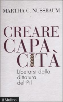 Creare capacità. Liberarsi dalla dittatura del Pil.pdf