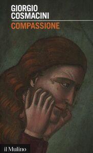 Foto Cover di Compassione. Le opere di misericordia ieri e oggi, Libro di Giorgio Cosmacini, edito da Il Mulino