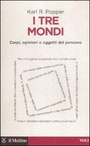 Libro I tre mondi. Corpi, opinioni e oggetti del pensiero Karl R. Popper