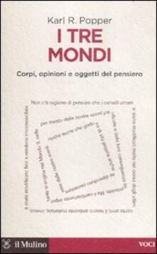 I tre mondi. Corpi, opinioni e oggetti del pensiero - Karl R. Popper - copertina