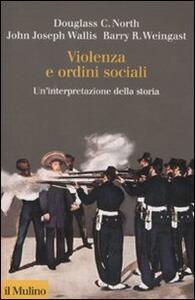 Violenza e ordini sociali. Un'interpretazione della storia - Douglass C. North,John J. Wallis,Barry R. Weingast - copertina