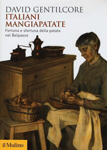 Italiani mangiapatate. Fortuna e sfortuna della patata nel Belpaese - David Gentilcore - copertina