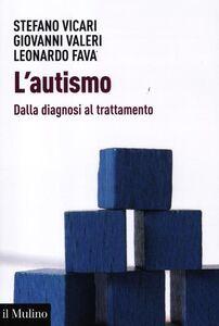 Libro L' autismo. Dalla diagnosi al trattamento Stefano Vicari , Giovanni Valeri , Leonardo Fava