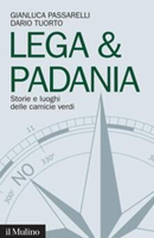 Lega & Padania. Storie e luoghi delle camicie verdi - Gianluca Passarelli,Dario Tuorto - copertina