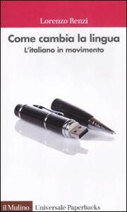 Libro Come cambia la lingua. L'italiano in movimento Lorenzo Renzi